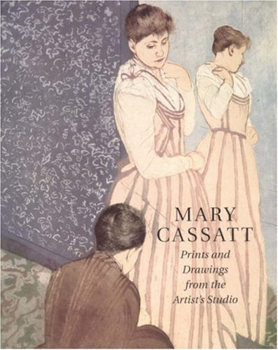 Mary Cassatt - Prints and Drawings from the Artist's Studio