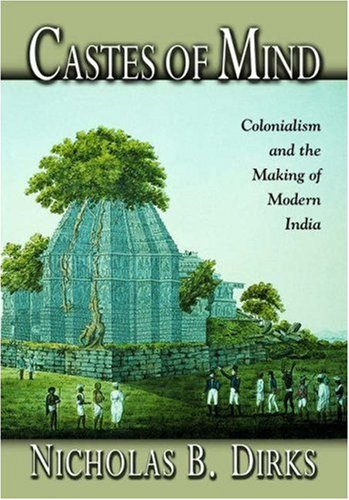 9780691088945: Castes of Mind: Colonialism and the Making of Modern India.