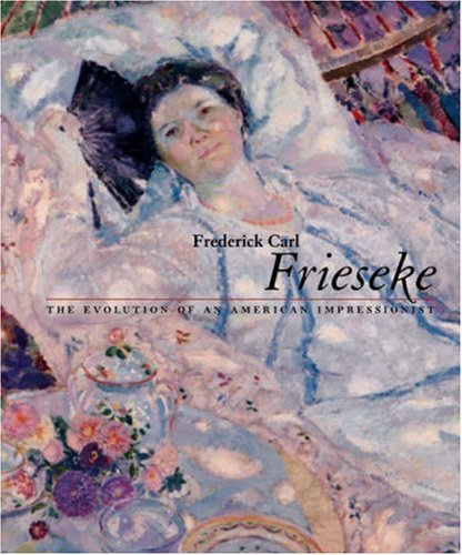 Frederick Carl Frieseke-The Evolution of an American Impressionist