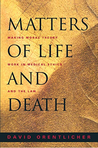 Matters of Life and Death: Making Moral Theory Work in Medical Ethics and the Law.: Orentlicher, ...