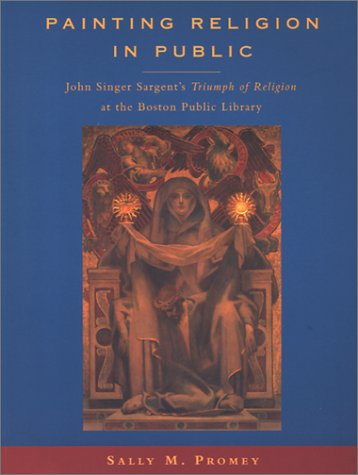 9780691089508: Painting Religion in Public: John Singer Sargent's Triumph of Religion at the Boston Public Library.