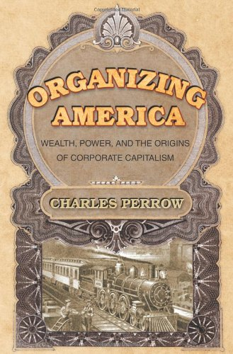 9780691089546: Organizing America: Wealth, Power, and the Origins of Corporate Capitalism