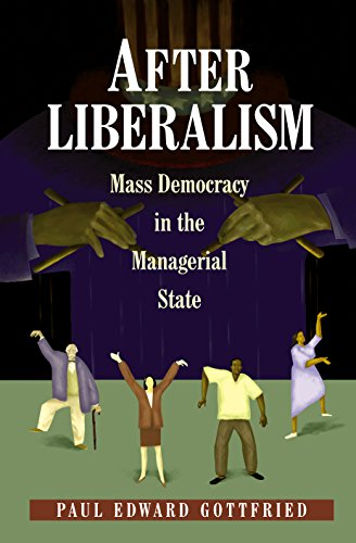 9780691089829: After Liberalism: Mass Democracy in the Managerial State.