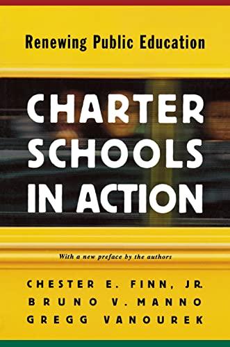Charter Schools in Action: Renewing Public Education. (0691090084) by Finn, Chester E.; Manno, Bruno V.; Vanourek, Gregg