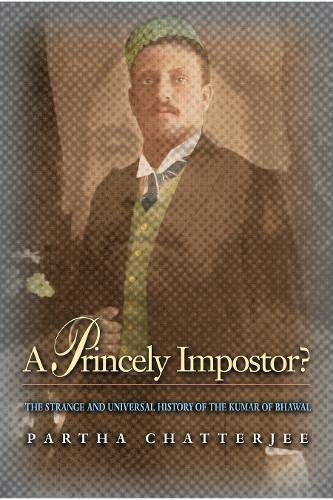 9780691090306: A Princely Impostor?: The Strange and Universal History of the Kumar of Bhawal