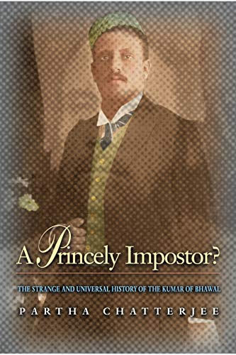 9780691090313: A Princely Impostor?: The Strange and Universal History of the Kumar of Bhawal