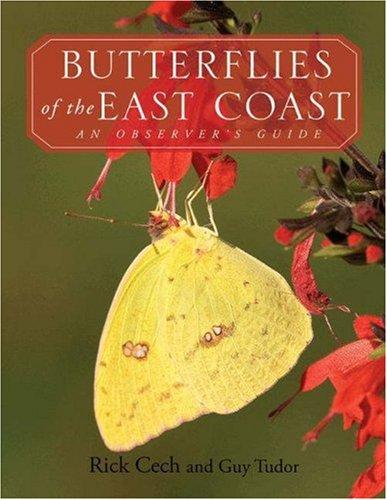 Butterflies of the East Coast: An Observer's Guide: Tudor, Guy, Cech, Rick