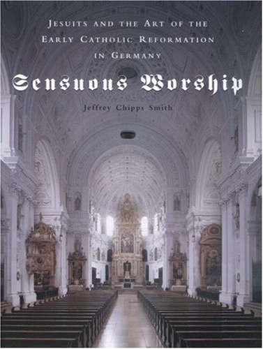 9780691090726: Sensuous Worship: Jesuits and the Art of the Early Catholic Reformation in Germany