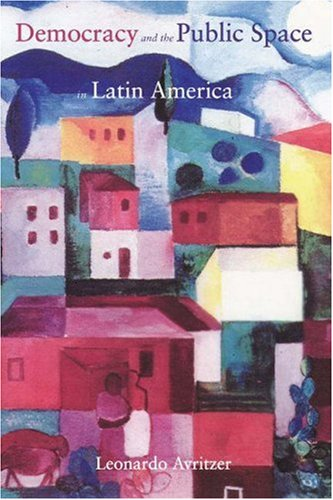 9780691090870: Democracy and the Public Space in Latin America