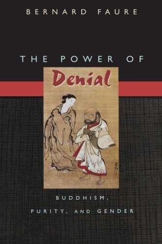 9780691091716: The Power of Denial: Buddhism, Purity, and Gender (Buddhisms: A Princeton University Press Series)