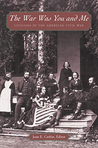 9780691091747: The War Was You and Me: Civilians in the American Civil War
