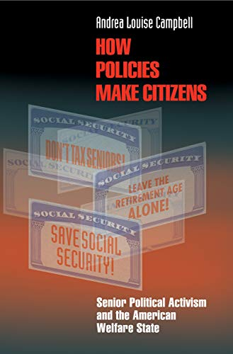 9780691091891: How Policies Make Citizens: Senior Political Activism and the American Welfare State (Princeton Studies in American Politics: Historical, International, and Comparative Perspectives)