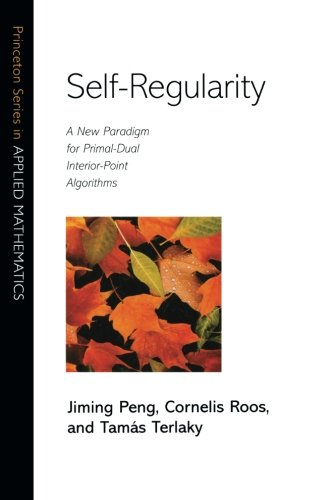9780691091938: Self-Regularity: A New Paradigm for Primal-Dual Interior-Point Algorithms (Princeton Series in Applied Mathematics)
