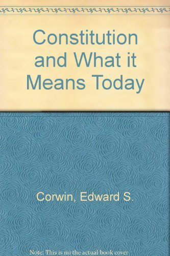 Edward S. Corwin's The Constitution and what it Means Today