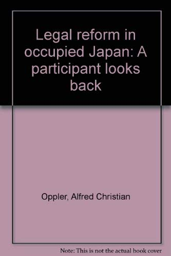 Legal Reform in Occupied Japan: A Participant Looks Back.: Alfred C. Oppler.