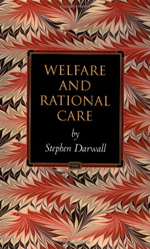 stephen darwall welfare and rational care Stephendarwall@yaleedu website philosophers' imprint (edited by stephen darwall and david velleman)  welfare and rational care (princeton university press, 2002) philosophical ethics (westview press, 1998) the british moralists and the internal 'ought' (cambridge university press, 1995.