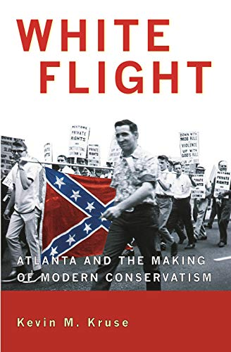 9780691092607: White Flight: Atlanta and the Making of Modern Conservatism (Politics and Society in Twentieth-Century America)