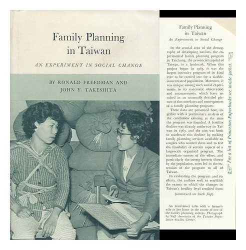 Family Planning in Taiwan; an Experiment in Social Change: Freedman, Ronald and John Y. Takeshita