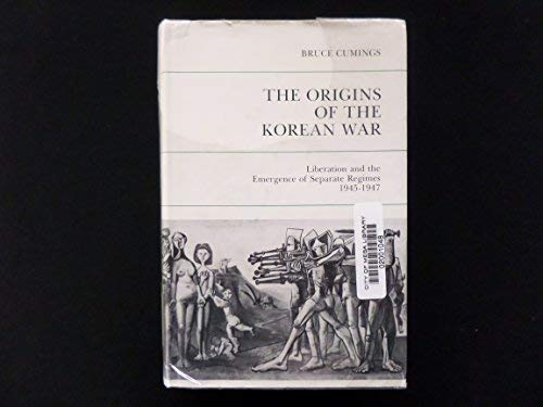 9780691093833: The Origins of the Korean War, Volume I: Liberation and the Emergence of Separate Regimes, 1945-1947 (Studies of the East Asian Institute)