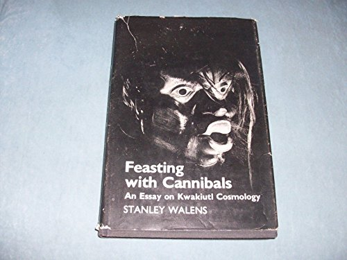 Feasting With Cannibals: An Introduction to Kwakiutl Cosmology: Stanley Walens