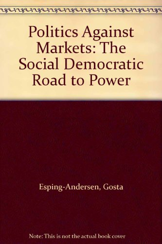 9780691094083: Politics against Markets: The Social Democratic Road to Power (Princeton Legacy Library)