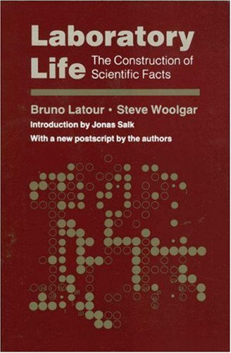 Laboratory Life The Construction of Scientific Facts: Latour, Bruno &