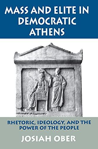 Mass and Elite in Democratic Athens: Rhetoric,: Ober, Josiah