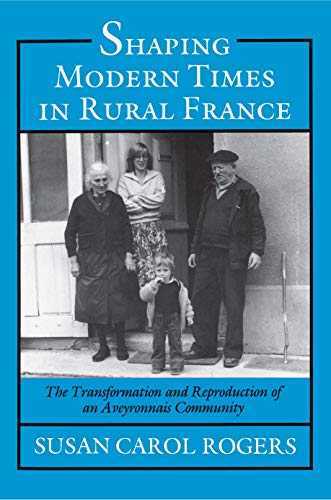 9780691094588: Shaping Modern Times in Rural France: The Transformation and Reproduction of an Aveyronnais Community