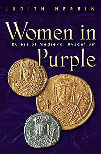 Women in Purple, Rulers of Medieval Byzantium: Herrin, Judith