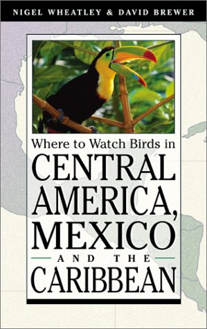 WHERE TO WATCH BIRDS IN CENTRAL AMERICA, MEXICO AND THE CARIBBEAN: Wheatley, Nigel; Brewer, David