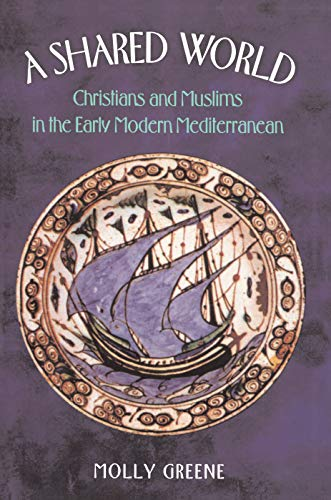 9780691095424: A Shared World: Christians and Muslims in the Early Modern Mediterranean (Princeton Modern Greek Studies)