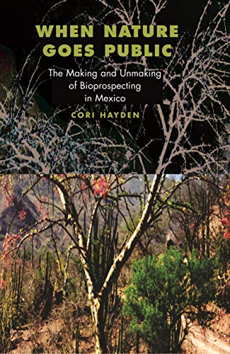 9780691095561: When Nature Goes Public: The Making and Unmaking of Bioprospecting in Mexico (In-Formation)