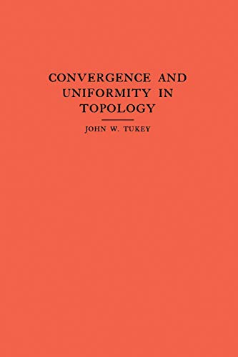 Convergence and Uniformity in Topology. (Am-2): John W. Tukey