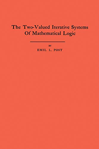 9780691095707: The Two-Valued Iterative Systems of Mathematical Logic. (AM-5), Volume 5 (Annals of Mathematics Studies)