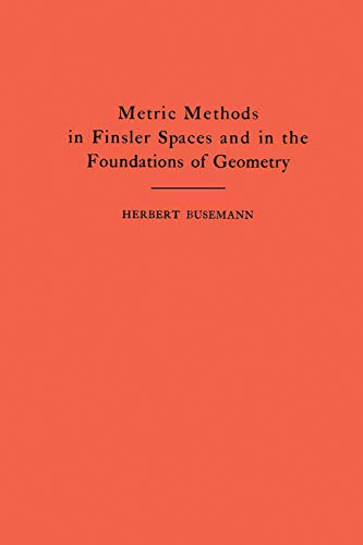 Metric Methods of Finsler Spaces and in the Foundations of Geometry. (Am-8): Herbert Busemann