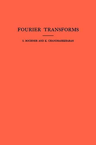 Fourier Transforms. Annals of Mathematics Studies, Number: Bochner, Salomon, Chandrasekharan,