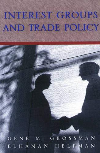 Interest Groups and Trade Policy: Grossman, Gene M.; Helpman, Elhanan