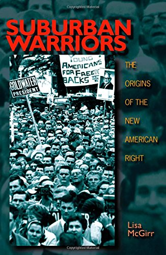 Suburban Warriors: The Origins of the New American Right (Politics and Society in Twentieth-Centu...