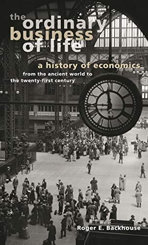 9780691096261: The Ordinary Business of Life: A History of Economics from the Ancient World to the Twenty-First Century