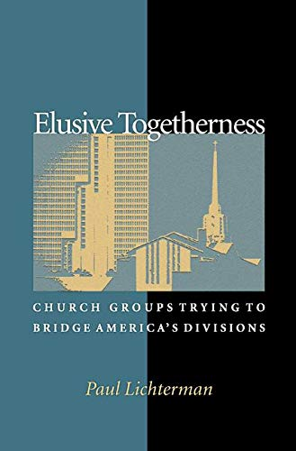 9780691096506: Elusive Togetherness: Church Groups Trying to Bridge America's Divisions (Princeton Studies in Cultural Sociology)