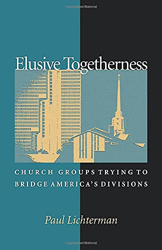 9780691096513: Elusive Togetherness: Church Groups Trying to Bridge America's Divisions (Princeton Studies in Cultural Sociology)