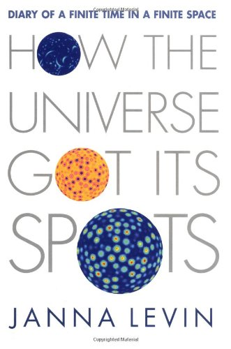 9780691096575: How the Universe Got Its Spots: Diary of a Finite Time in a Finite Space