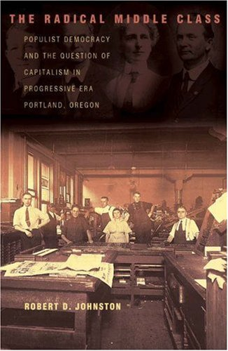 The Radical Middle Class.Populist Democracy and the Question of Capitalism in Progressive Era Por...