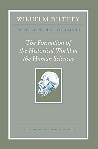 9780691096698: 3: Wilhelm Dilthey: Selected Works, Volume III: The Formation of the Historical World in the Human Sciences