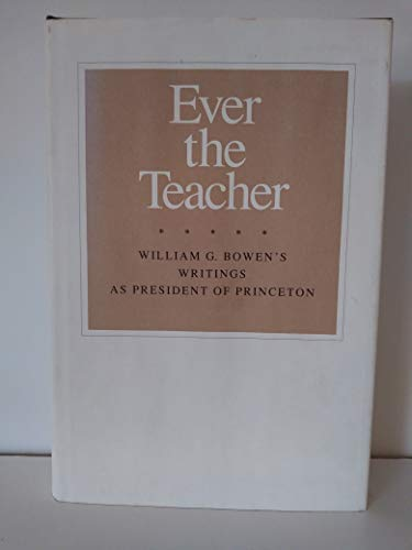 Ever the Teacher: William G. Bowden's Writings As President of Princeton: Bowen, William G.
