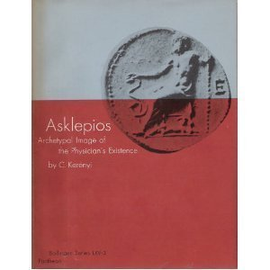 9780691097039: Archetypal Images in Greek Religion: 3. Asklepios: Archetypal Image of the Physician's Existence: Archetypal Image of the Physician's Evidence: Asklepios Vol 3