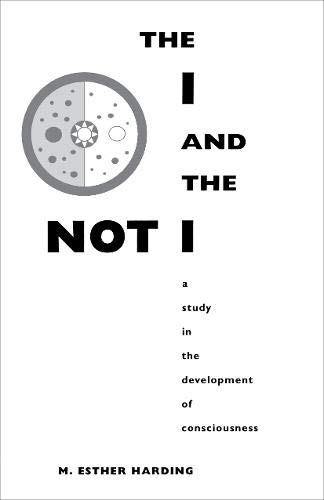The I and the not-I: A Study in the Development of Consciousness: Harding, M. Esther