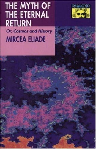 MYTH OF THE ETERNAL RETURN: OR, COSMOS AND HISTORY: Eliade, Mircea