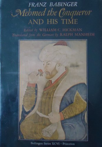 MEHMED THE CONQUEROR AND HIS TIME: Babinger, Franz (tr. By Ralph Manheim)