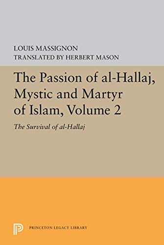 9780691099101: The Passion of Al-Hallaj, Mystic and Martyr of Islam: (Four Volumes) (Bollingen Series (General))